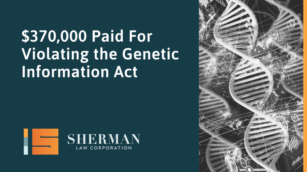 $370,000 Paid For Violating the Genetic Information Act- sherman law corporation