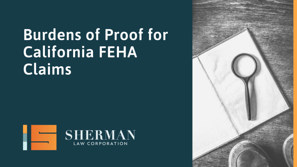 Burdens of Proof for California FEHA Claims