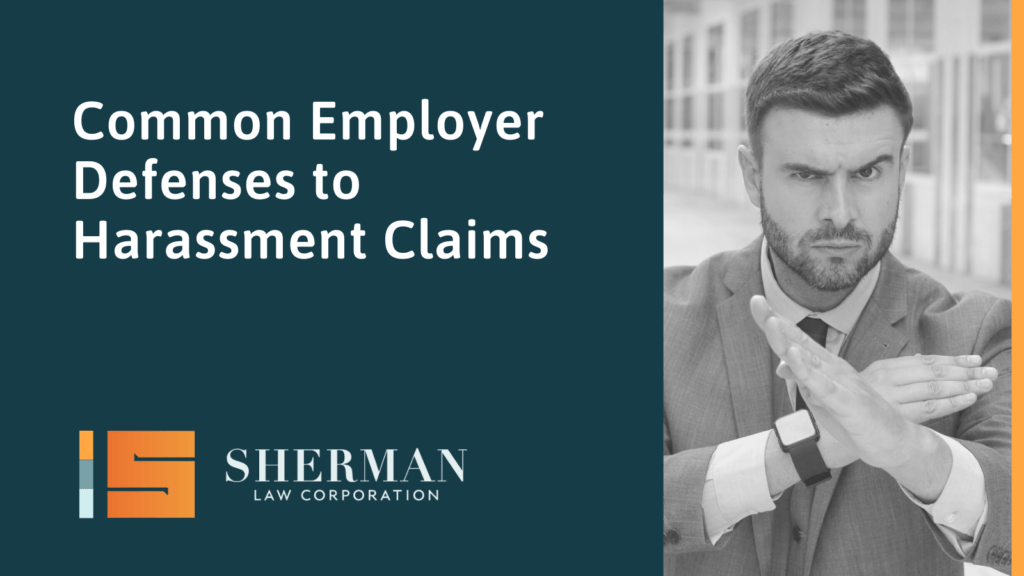 Common Employer Defenses to Harassment Claims- california employment lawyer - sherman law corporation