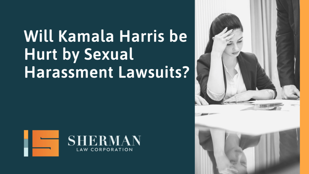 Will Kamala Harris be Hurt by Sexual Harassment Lawsuits? - california employment lawyer - sherman law corporation
