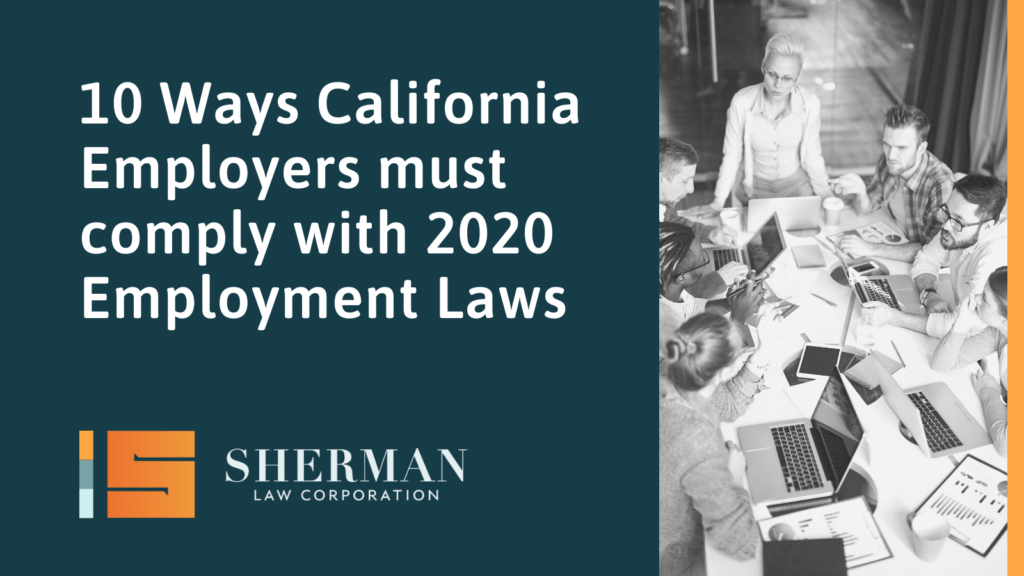 10 Ways California Employers must comply with 2020 Employment Laws - sherman law corporation - california employment lawyer