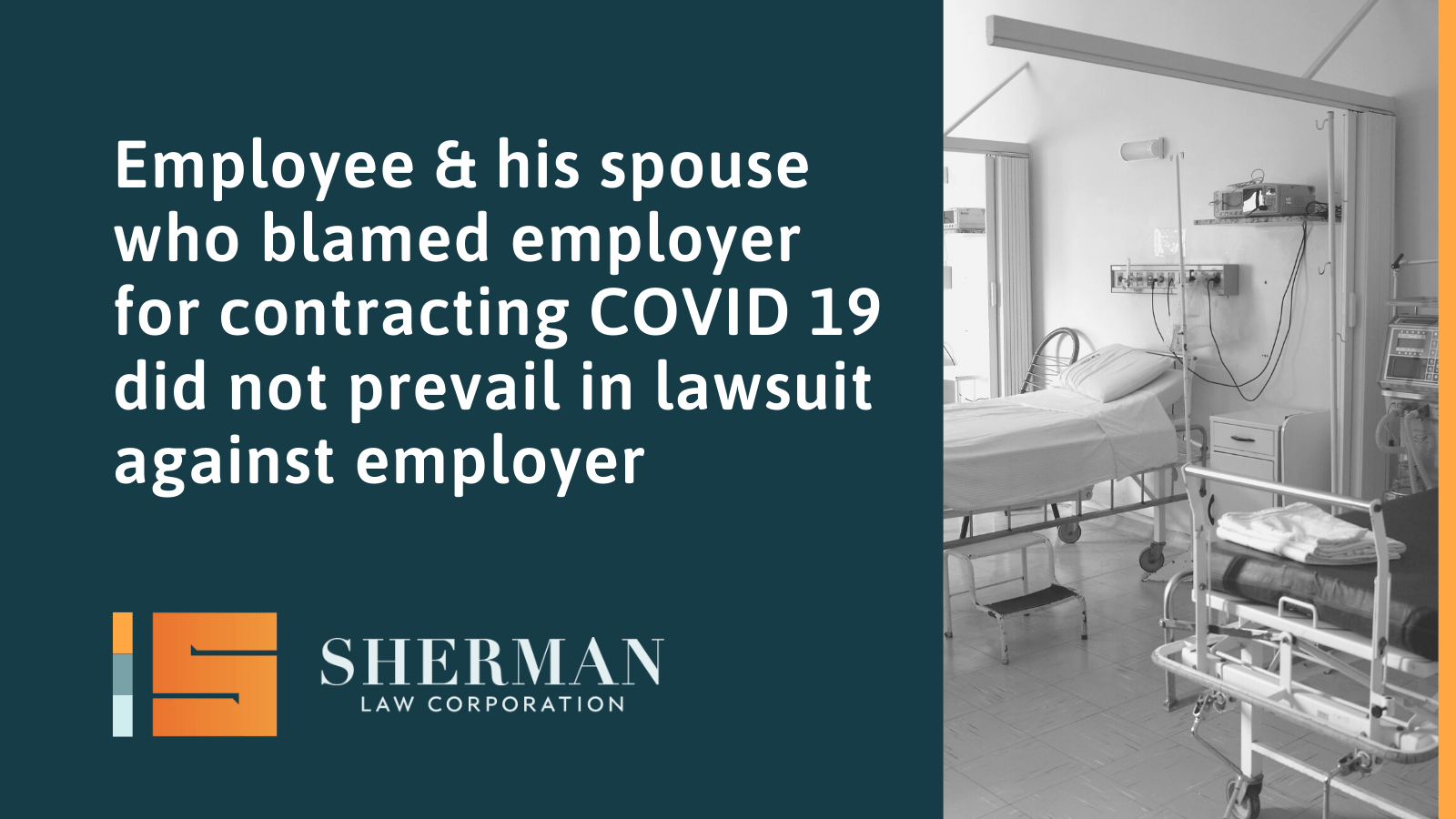 Employee & his spouse who blamed employer for contracting COVID 19 did not prevail in lawsuit against employer - sherman law corporation